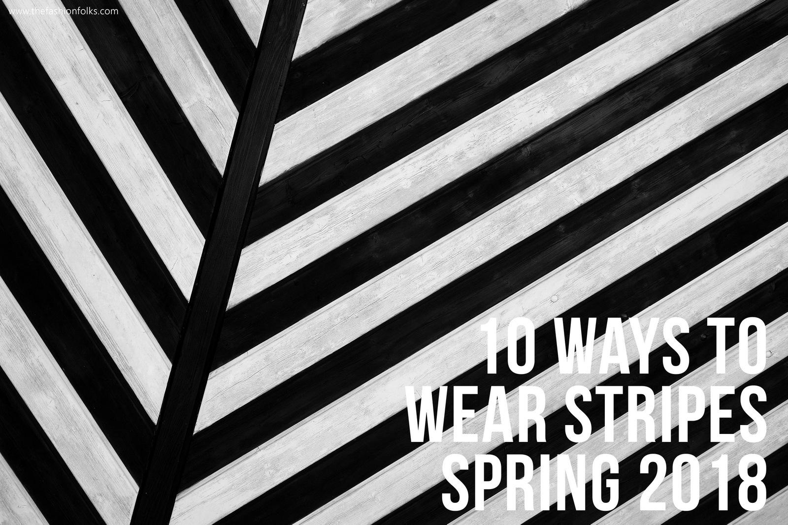 10 Ways To Wear Stripes Spring 2018