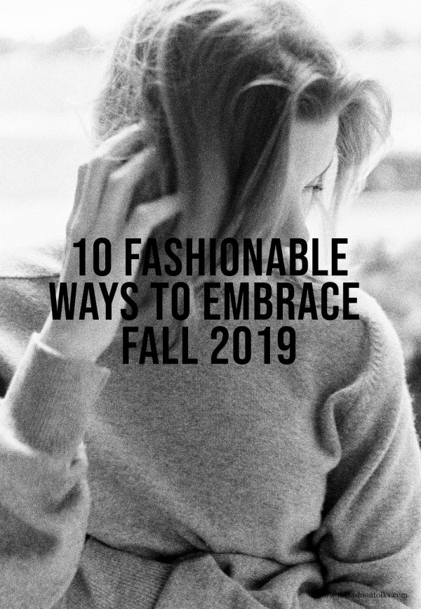 10 Fashionable Ways To Embrace Fall 2019