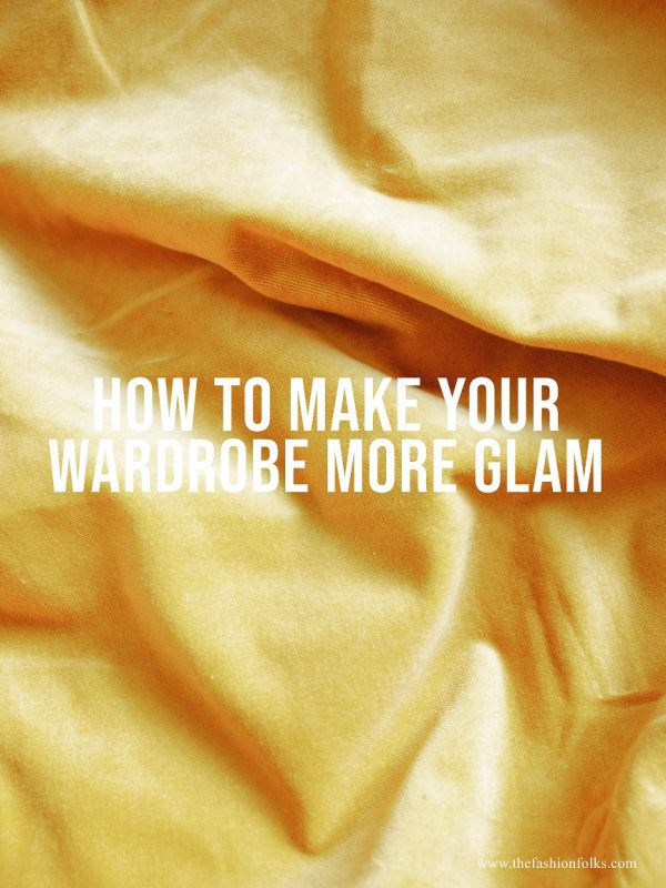 How To Make Your Wardrobe More Glam
