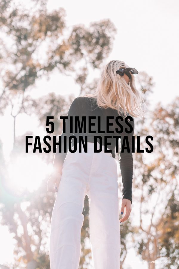 5 Timeless Fashion Details