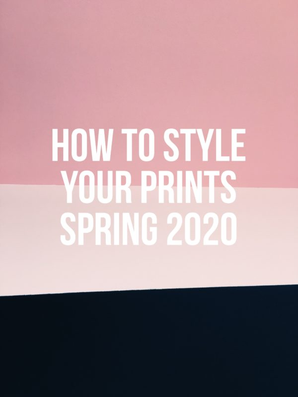 How To Style Prints Spring 2020
