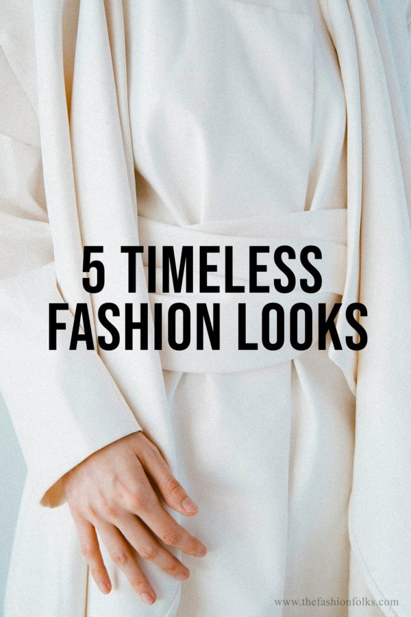 5 Timeless Fashion Looks