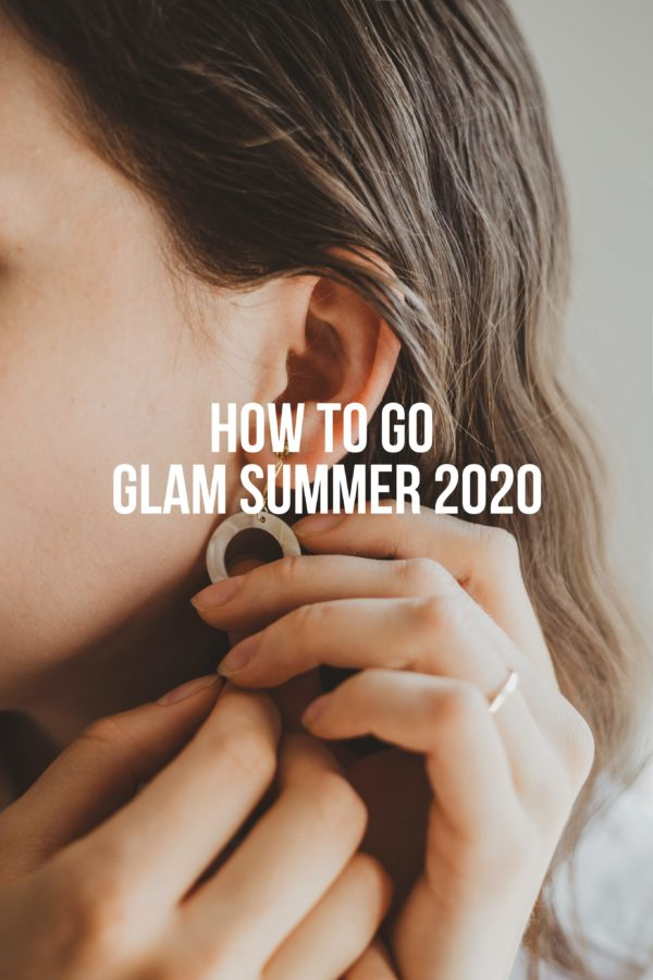 How To Go Glam Summer 2020