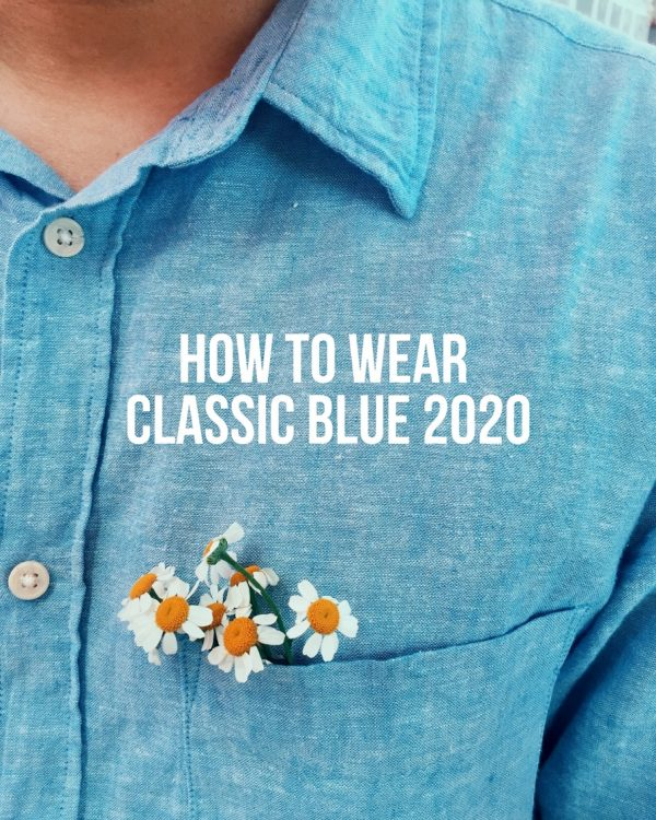 3 Ways To Wear Classic Blue 2020
