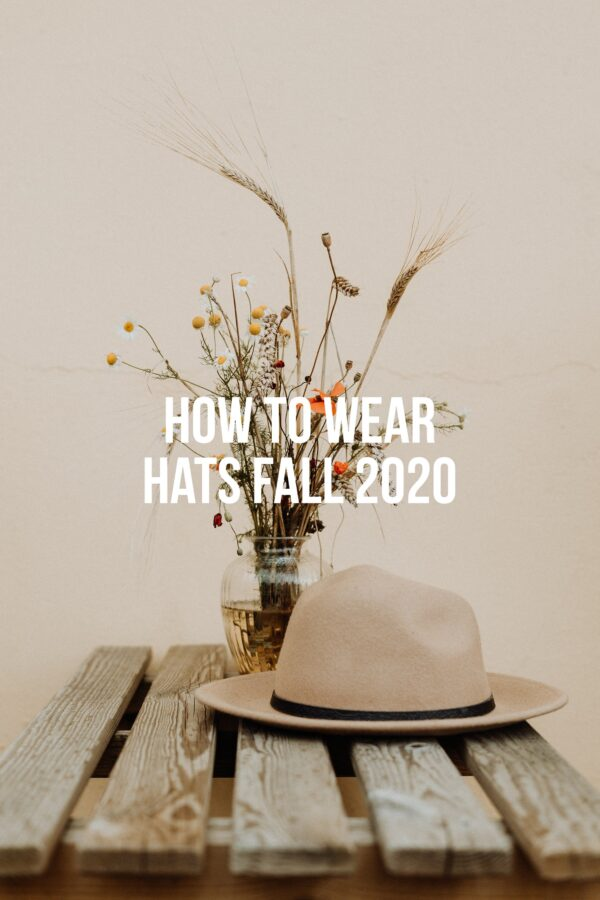 How To Wear Hats Fall 2020