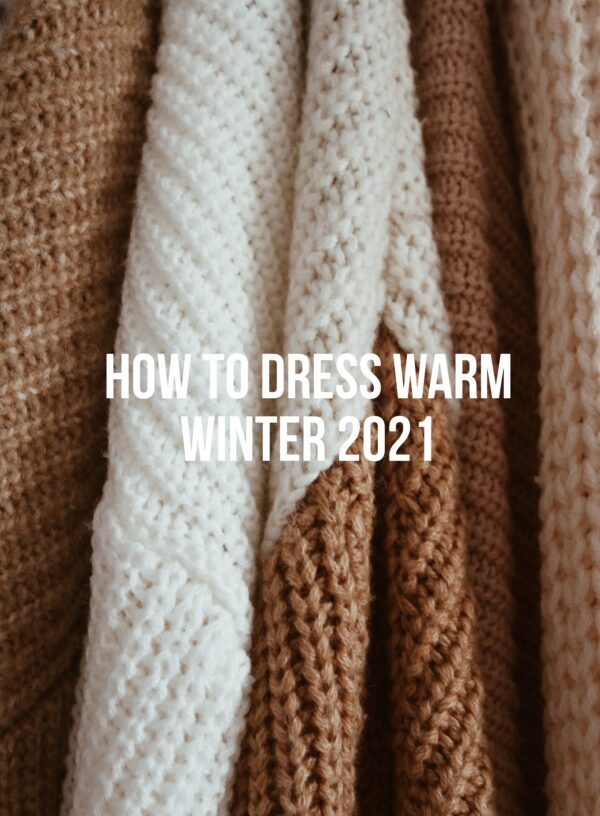 How To Dress Warm Winter 2021