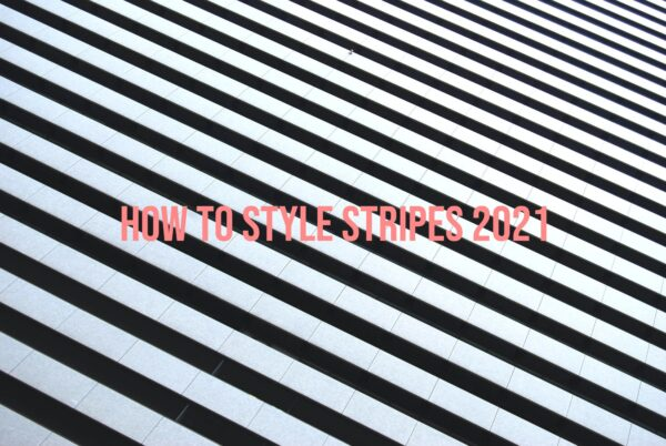 How To Style Stripes 2021