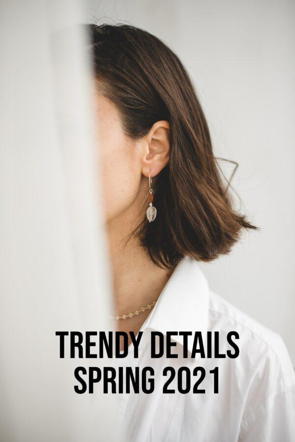 Trendy Details Spring 2021