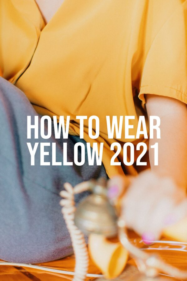 How To Wear Yellow 2021