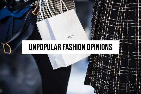My Unpopular Fashion Opinions 2021