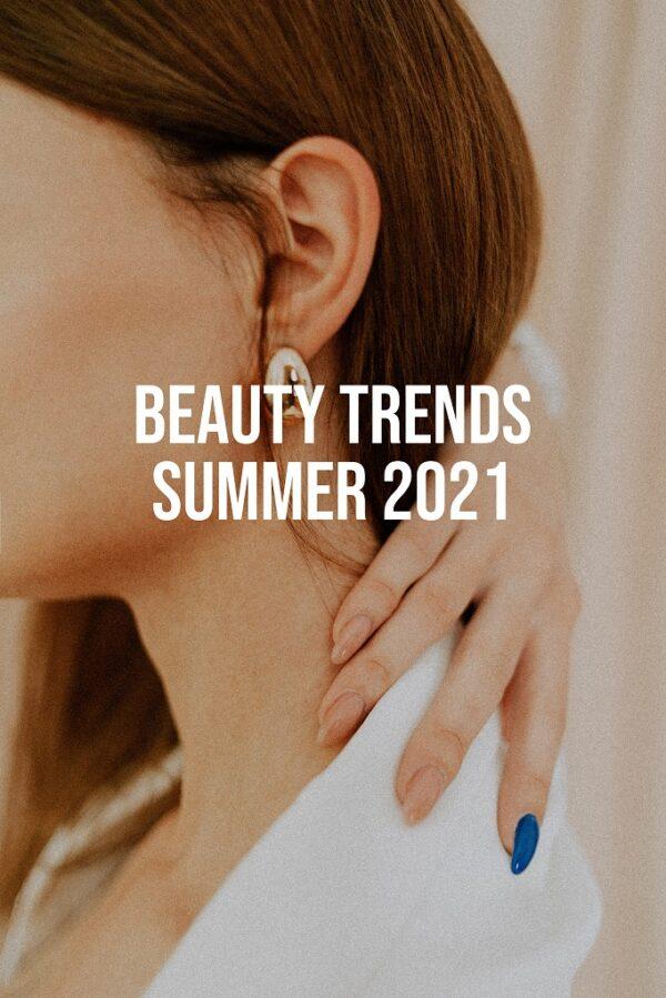Beauty Trends Summer 2021