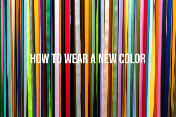 How To Wear A New Color 2021
