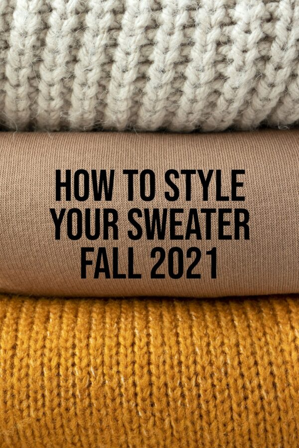 How To Style Your Sweater Fall 2021