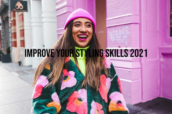 How To Improve Your Styling Skills 2021