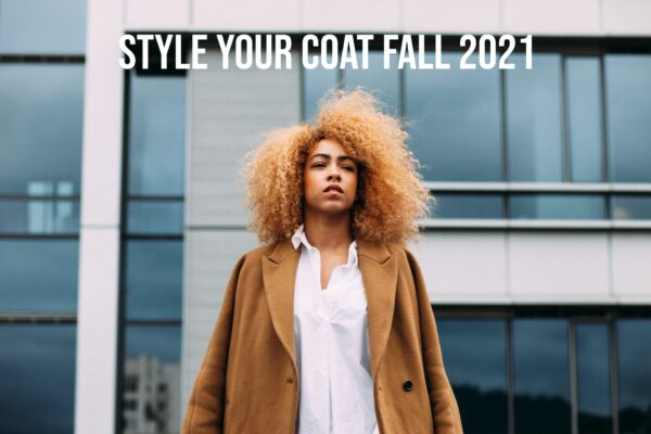 How To Style Your Coat Fall 2021