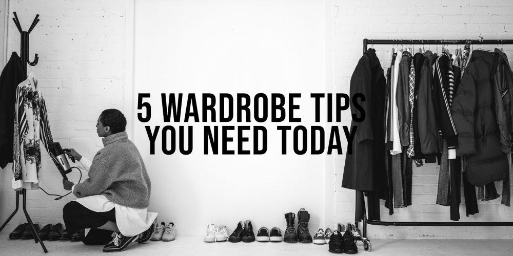 5 Wardrobe Tips You Need Today