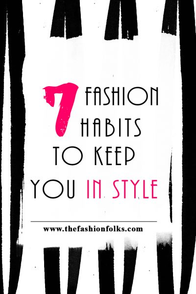 7 Fashion Habits To Keep You In Style + Fashion Outfit Inspiration For Fall And Winter | The Fashion Folks
