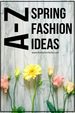 Spring Fashion A-Z Ideas + Spring Trends 2017 | The Fashion Folks